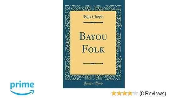 Bayou Folk (Classic Reprint): Kate Chopin: 9780365420514 ...