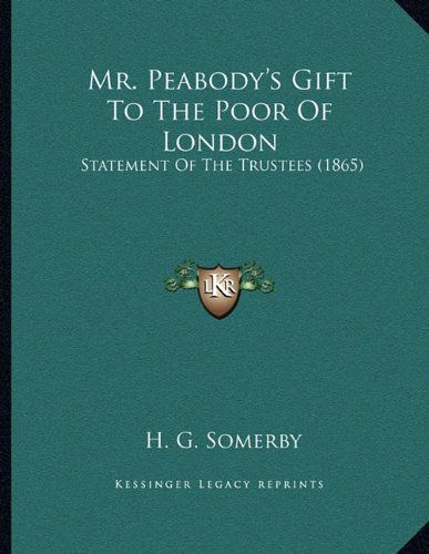 Read Online Mr. Peabody's Gift To The Poor Of London: Statement Of The Trustees (1865) pdf