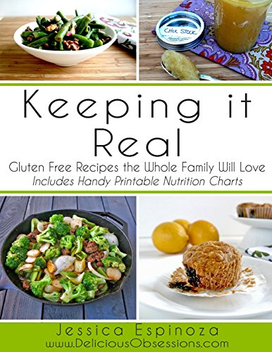 Keeping it Real: Gluten Free Recipes the Whole Family Will Love by Jessica Espinoza