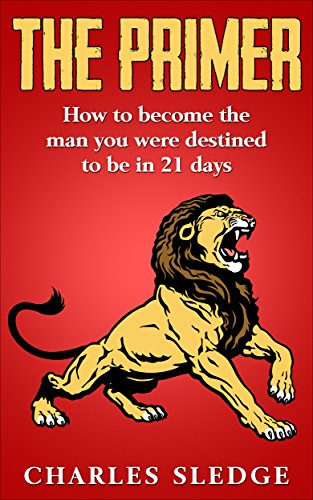 The Primer: How To Become The Man You Were Destined To Be In 21 Days (English Edition)