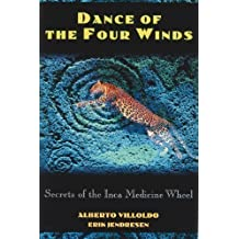Dance of the Four Winds: Secrets of the Inca Medicine Wheel by Villoldo, Alberto, Jendresen, Erik (1995)
