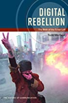Digital Rebellion: The Birth of the Cyber Left (History of Communication)