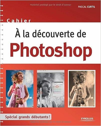 A la découverte de Photoshop : Spécial grands débutants !