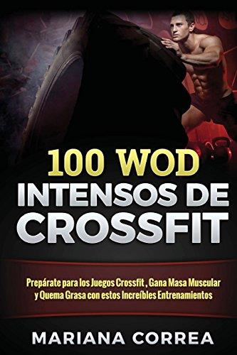 Descargar Libro 100 Wod Intensos De Crossfit: Preparate Para Los Juegos Crossfit , Gana Masa Muscular Y Quema Grasa Con Estos Increibles Entrenamientos Mariana Correa