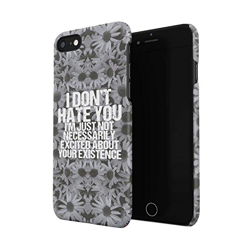 I Don't Hate You, I'm Excited About Your Existence Hard Plastic Phone Case For iPhone 7 & iPhone 8