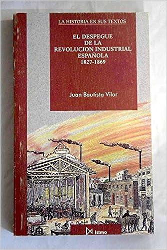 El despegue de la revolución industrial Española. 1827-1869: Amazon.es: BAUTISTA VILAR, Juan: Libros