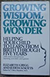 Growing Wisdom, Growing Wonder, Elizabeth M. Gregg and Judith D. Knotts, 002545580X