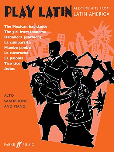 Play Latin Alto Saxophone: All-Time Hits from Latin America (Faber Edition: Play Latin)