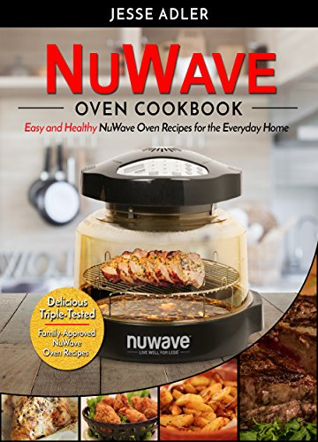 Nuwave Oven Cookbook: Easy & Healthy Nuwave Oven Recipes For The Everyday Home – Delicious Triple-Tested, Family-Approved Nuwave Oven Recipes (Clean Eating Book 1) by Jesse Adler