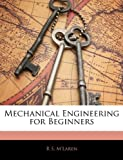 Mechanical Engineering for Beginners, R. S. M'Laren, 1146111886