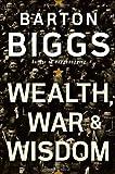 Wealth, War and Wisdom by Barton Biggs (2008-02-04)