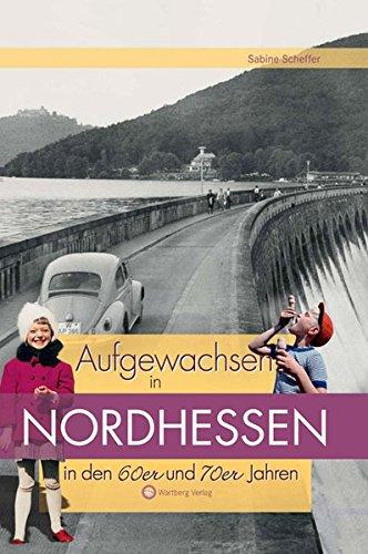 Aufgewachsen in Nordhessen in den 60er & 70er Jahren