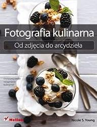Fotografia kulinarna. Od zdjecia do arcydziela (Polska wersja jezykowa)