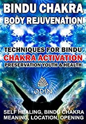 Bindu Chakra - Body Rejuvenation: Techniques For Bindu Chakra Activation, Preservation Youth And Health (Self Healing, Bindu Сhakra Meaning, Location, Opening, Free Bonuses)