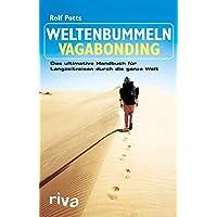 Weltenbummeln – Vagabonding: Das ultimative Handbuch für Langzeitreisen durch die ganze Welt