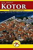 all about KOTOR: Kotor City Guide (Visit Montenegro) (Volume 1)