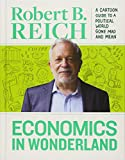 img - for Economics In Wonderland: Robert Reich's Cartoon Guide To A Political World book / textbook / text book