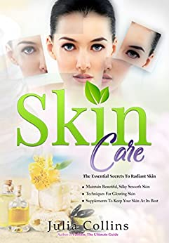 Skin Care: The Essential Secrets To Radiant Skin by [Collins, Julia]