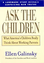 Ask the Children: What America's Children Really Think About Working Parents