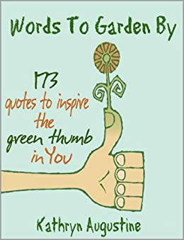 Words To Garden By - 173 Quotes to Inspire the Green Thumb in You by [Augustine, Kathryn]