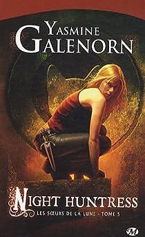 Les Soeurs de la Lune, tome 5 : Night Huntress par Galenorn