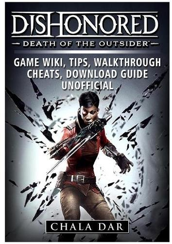 Download Dishonored Death of the Outsider Game Wiki, Tips, Walkthrough, Cheats, Download Guide Unofficial PDF