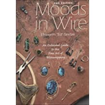 Moods in Wire: An Extended Guide to the Fine Art of Wirewrapping