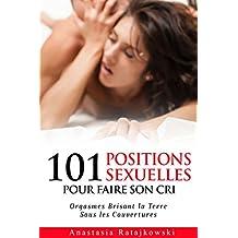 101 Positions Sexuelles Pour Faire Son Cri: Posistions Sexuelles, Sexuelles, Positions, Sex Positions, Sex Book (French Edition)