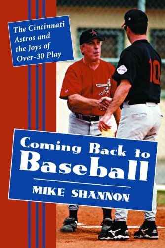 Download Coming Back to Baseball: The Cincinnati Astros and the Joys of Over-30 Play ebook