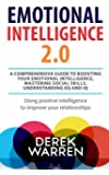 Emotional Intelligence 2.0 : A comprehensive Guide to Boosting your Emotional Intelligence, Mastering social skills, Understanding EQ and IQ [Using positive intelligence to improve your relationships]