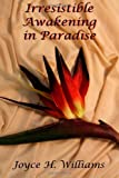 Irresistible Awakening in Paradise, Joyce Williams, 1490920048