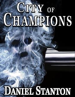 CITY of CHAMPIONS (A Morgan Cole Novel Book 1) by [Stanton, Daniel]