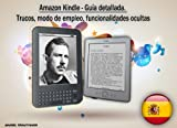 Amazon Kindle - Guía detallada. Trucos, modo de empleo, funcionalidades ocultas (Spanish Edition)