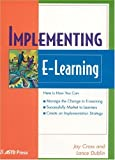 Implementing E-Learning, John A. Cross and Lance Dublin, 1562863339