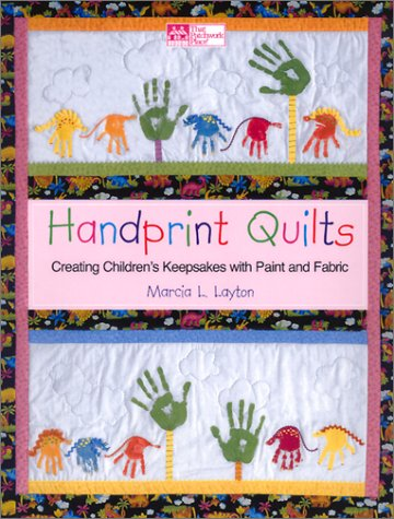Handprint Quilts: Creating Children's Keepsakes With Paint and Fabric -