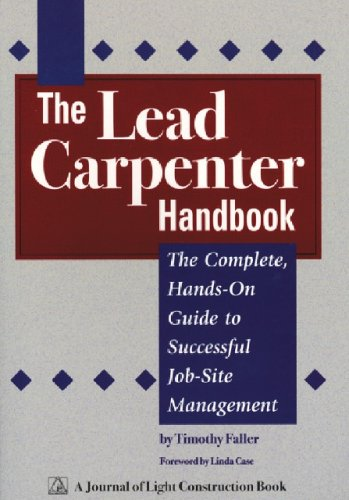 Lead Carpenter Handbook: The Complete Hands On Guide To Successful Job Site Management