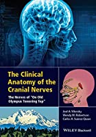 "The Clinical Anatomy of the Cranial Nerves: The Nerves of ""On Old Olympus Towering Top"" Front Cover"