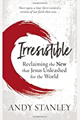 Irresistible: Reclaiming the New that Jesus Unleashed for the World Hardcover