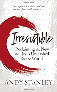 Irresistible Reclaiming The New That Jesus Unleashed For World