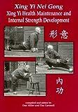 img - for Xing Yi Nei Gong: Xing Yi Health Maintenance and Internal Strength Development book / textbook / text book
