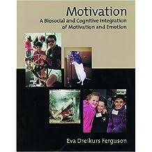 Motivation: A Biosocial and Cognitive Integration of Motivation and Emotion