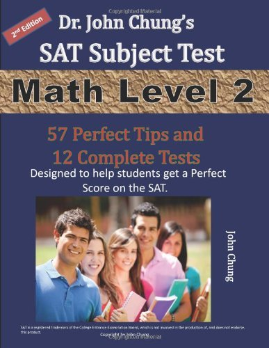 By Dr. John Chung - Dr. John Chung's SAT II Math Level 2 ---- 2nd Edition: To get a Perfect Score on the SAT (2nd) (12.12.2012)