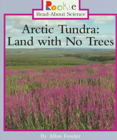 Arctic Tundra: Land With No Trees (Rookie Read-About Science)