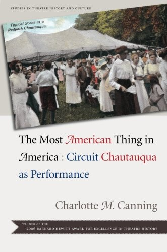 The Most American Thing in America: Circuit Chautauqua as Performance (Studies Theatre Hist & Culture)