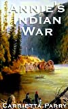 Annie's Indian War, Carrietta Parry, 1587213559