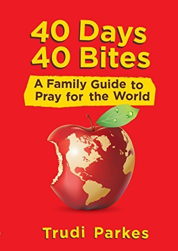 40 Days 40 Bites: A Family Guide to Pray for the World by Trudi Parkes (2014-09-20)