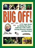 Jerry Bakers Bug Off!: 2,193 Super Secrets for Battling Bad Bugs, Outfoxing Crafty Critters, Evicting Voracious Varmints and Much More! (Jerry Baker Good Gardening series)