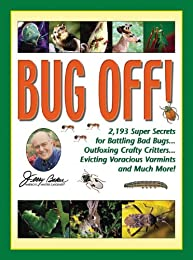 Jerry Baker's Bug Off!: 2,193 Super Secrets for Battling Bad Bugs, Outfoxing Crafty Critters, Evicting Voracious Varmints and Much More! (Jerry Baker's Good Gardening series)