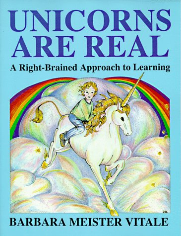 Unicorns Are Real: A Right-Brained Approach to Learning (Creative Parenting/Creative Teaching Series)