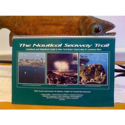 The Nautical Seaway Trail: Chartbook and Waterfront Guide to New York State's Great Lakes-St. Lawrence River